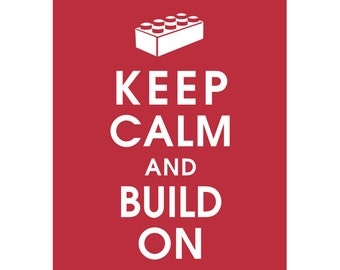 Keep Calm AND BUILD ON (B)- Art Print (Featured in Cardinal Red) Keep Calm Art Prints and Posters