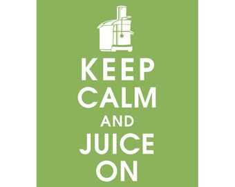 Keep Calm and JUICE ON (B) - Art Print (Featured in Grass Green) Keep Calm Art Prints and Posters