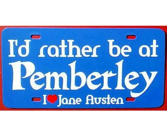 Jane Austen I'd rather be at Pemberley Blue Car Tag License Plate