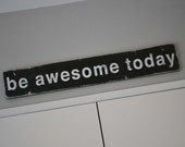 be awesome today -  Hand Painted Wooden Sign in Black with White Vintage Style - Large