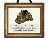 "Sherlock Holmes ""when you have eliminated the impossible, whatever remains, however improbable"" Mystery Lover Quote Print"