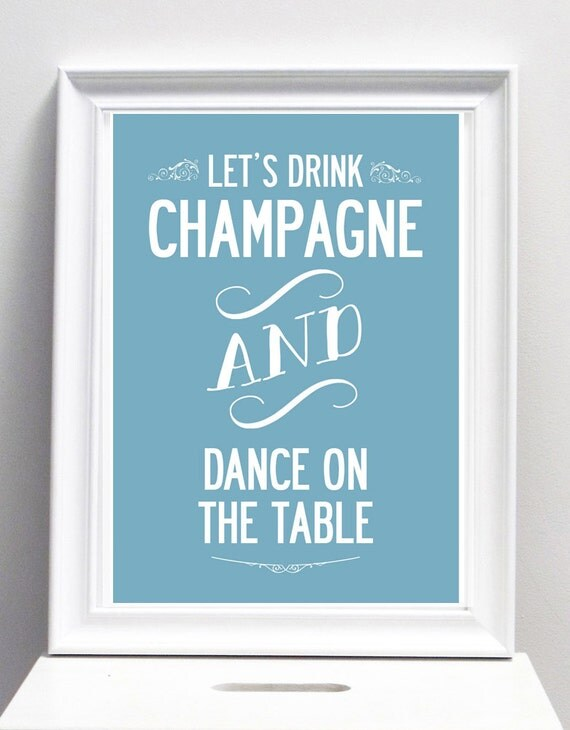 let 39 s drink champagne and dance typographic by ilovedesignlondon. Black Bedroom Furniture Sets. Home Design Ideas