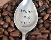 You're So Hot - Hand Stamped Vintage Coffee Spoon for your Coffee Lovin' Sweetie