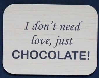 """Magnet says, """"I don't need love..."""", laser engraved, custom color"""