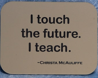 "Magnet says  ""I touch the future.  I teach."", laser engraved, custom color"