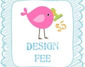 DESIGN FEE. Re-Design Fee. Color Change Fee.