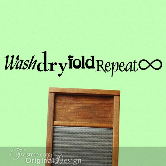 Vinyl Wall Decal: Wash Dry Fold Repeat to Infinity, Laundry Room Wall Decor Sign