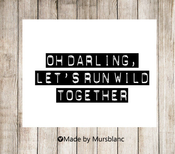 Oh Darling Let's run wild together - Typography Art Print - 8x10 print - Printable