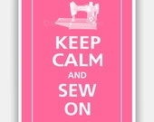 Keep Calm and SEW ON Print 5x7 (Flamingo Pink featured--over 700 colors to choose from)