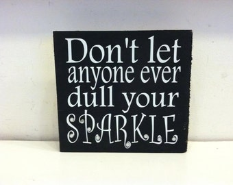 READY TO SHIP Don't Let Anyone Ever Dull Your Sparkle 8x8 Wood Sign