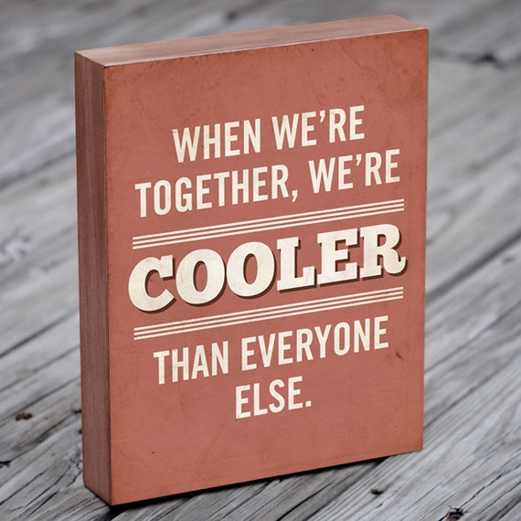 We're Cooler Than Everyone Else Wood Block Art Print Typography