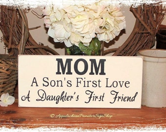 MOM SIGN- Mom a Sons First Love a Daughters First Friend -Mother's Day Gift for Mom- Mom Plaque Wood Sign Home Decor