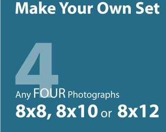 Make a set of FOUR (8x8, 8x10 or 8x12) - great gift idea, gift item, home decor, for the home - SAVE 25% off the individual print price
