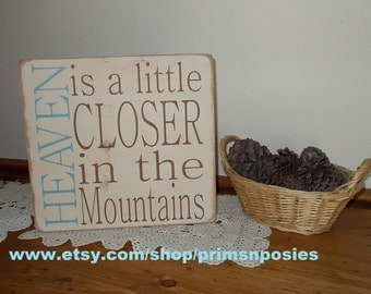 HEAVEN is a little CLOSER in the Mountains Primitive Wood Sign