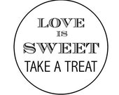 "60  LOVE IS SWEET, 1"" Take a Treat- Kraft (brown paper bag) or white round labels/seals - wedding seals"