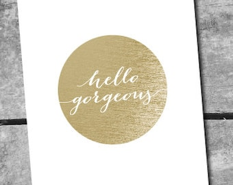 INSTANT DOWNLOAD Hello Gorgeous Digital Art Print - Printable by Itsy Belle