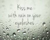 kiss me with rain on your eyelashes quote fine art photography typography water drops green gray grey - geishaphotography