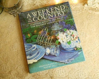 A Weekend In The Country Seasonal Recipes And Ideas For Relaxed Entertainment Book Recipes Entertainment Rustic Farmhouse