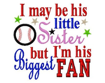 I may be his little Sister but I'm his Biggest Fan - Baseball Applique - Machine Embroidery Design - 8 Sizes