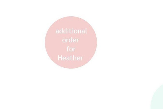 Additional order for Heather