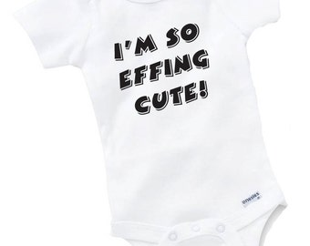 I'm So Effing Cute Onesie Bodysuit Baby Shower Gift Funny Geek Nerd Cute Fun Boy Girl