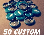 50 Personalized 1 Inch Pinback Buttons - Birthdays - Reunions - Shop Promotion