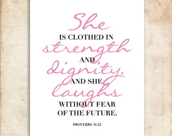 She is clothed in strength and dignity. Proverbs 31:25. Printable Christian Art. Bible Verse.
