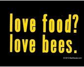 Love Food Love Bees Vinyl Decal -  Honey Bee Car Window Decal  - Car Sticker - Beekeeper Bumper Sticker - We love bees