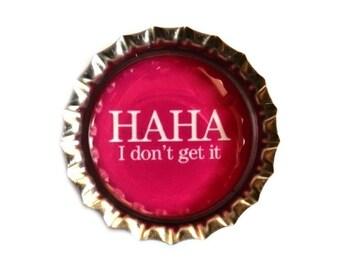 Funny Bottle Cap Magnet - HAHA I Don't Get It - Humor - Refrigerator Magnet, Bottlecap Decor