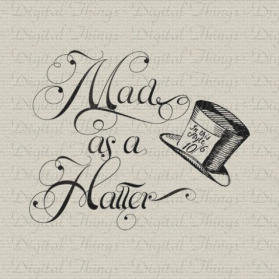 Alice In Wonderland Mad Hatter Quotes: Alice In Wonderland Mad Hatter Mad As A Hatter Digital