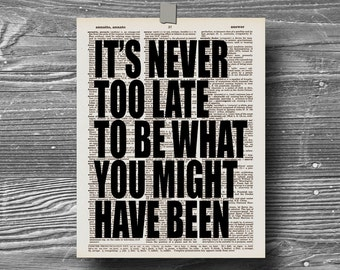 book page dictionary art print poster quote its never too late to be what you migh have been typography decor inspirational motivational