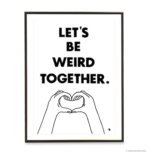 Black and white typography love quote poster heart hands pop art poster print - Let's be weird together - A3