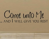 vinyl wall decal quote - Come unto me and I will give you rest - C032
