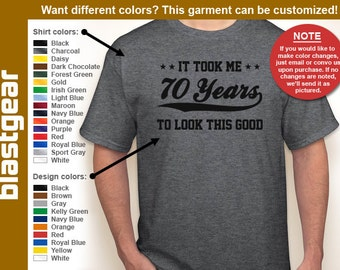 It Took Me 70 Years To Look This Good 70th Birthday T-shirt — Any color/Any size - Adult S, M, L, XL, 2XL, 3XL, 4XL, 5XL