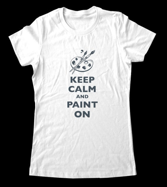 Keep Calm And Paint On Design 2 T Shirt Soft Cotton T Shirts