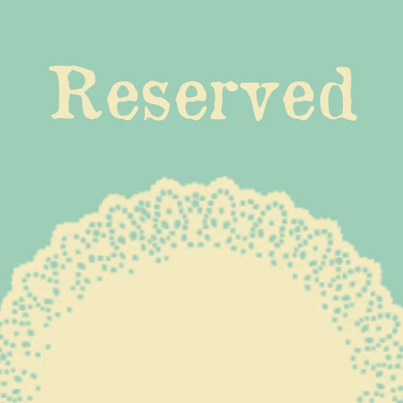 Reserved for TIna Marie