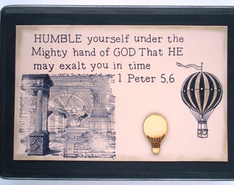 VERSE ART.  Humble yourself under the mighty hand of God that He may exalt you in time.  1 Peter 5:6 Plaque
