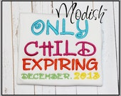 Only Child Expiring on (you tell me the date) Custom Personalized Embroidered Shirt