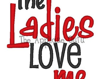 The Ladies Love Me  --  Machine Embroidery Design