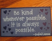 "Wall Art - Painted Wooden Piece - Quote, ""Be kind whenever possible. It is always possible"" Dalai Lama"