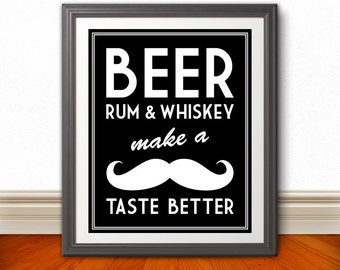 Beer, Rum, & Whiskey Make a Mustache Taste Better, Mustache Print, Beer Poster, Funny Bar Sign, Funny Kitchen Art, Whiskey, Beer, Rum