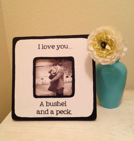 Quote I Love You A Bushel A Peck Picture Frame