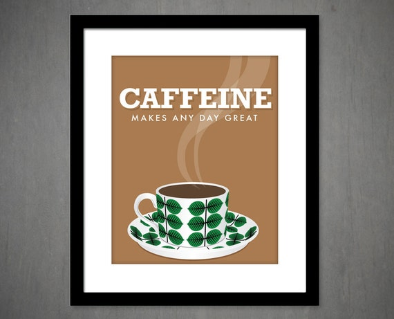 CAFFEINE Makes Any Day Great - unframed poster - typography kitchen art print - Coffee art poster - Coffee quote art