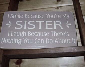 Wood Sign, I Smile Because You're My Sister, Personalized, Handmade, Word Art