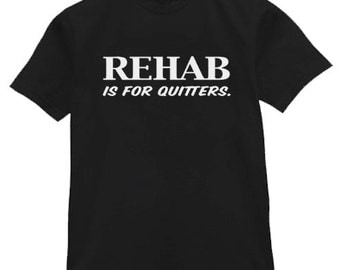 Mens T-shirt / Rehab is for Quitters