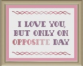 I love you, but only on opposite day: funny cross-stitch pattern
