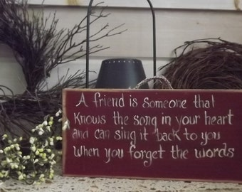 A friend is someone that knows the song in your heart and can sing it back to you when you forget the words