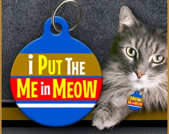 I Put the Me in Meow CAT ID TAGS