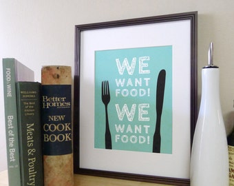 Kitchen Art - Food Decor - Kitchen Sign - Fork and Knife Art Typography Print / Kitchen Poster - We Want Food Words - Kitchen Wall Art