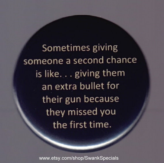 Giving Someone A Second Chance Quotes: Sometimes Giving Someone A Second Chance Pinback Button Or